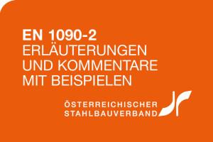 """Fachpublikation """"EN 1090-2 Erläuterungen und Kommentare"""""""